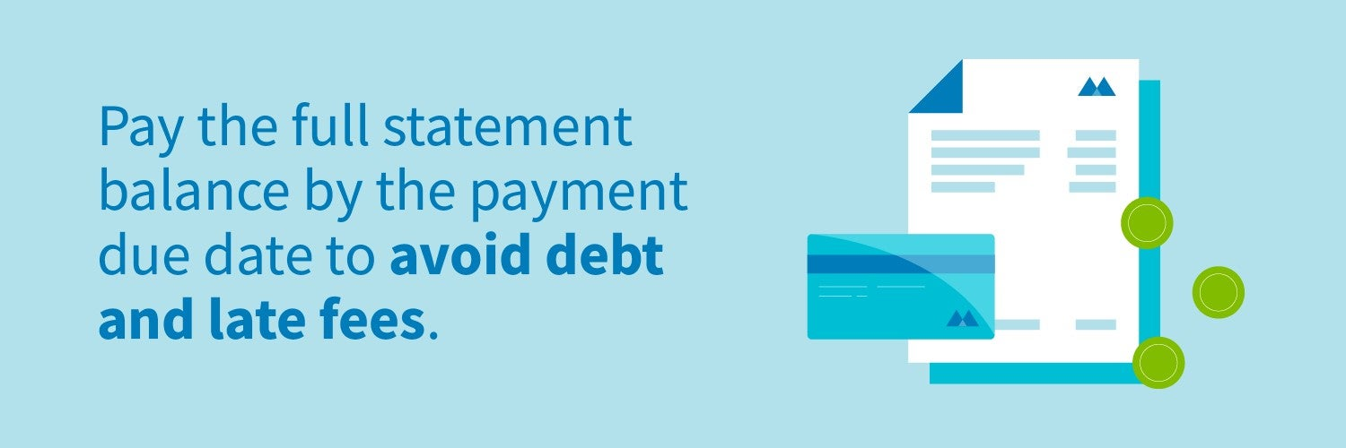 Pay the full statement balance by the payment due date to avoid debt and late fees