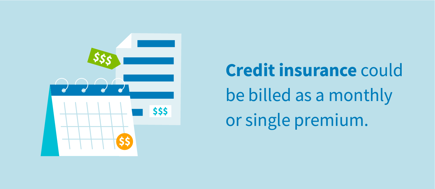 Credit insurance could be billed as a monthly or single premium.