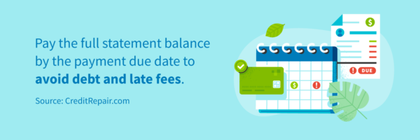 Pay the full credit card statement balance by the payment due date to avoid debt and late fees.