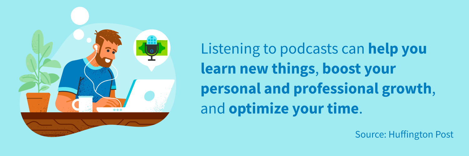 Listening to podcasts can help you learn new things, boost your personal and professional growth, and optimize your time.