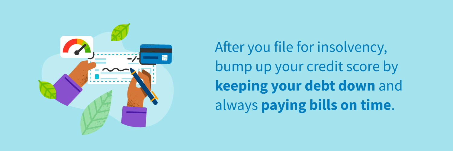 After you file for insolvency, bump up your credit score by keeping your debt down and always paying bills on time.
