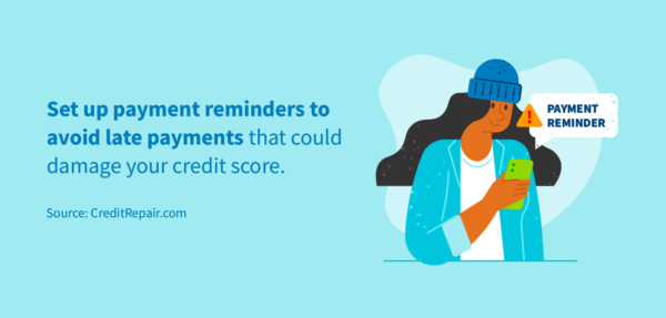 Set up payment reminders to avoid late payments that could affect your credit score.